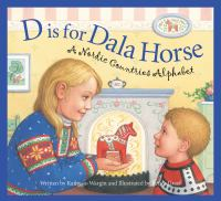 Cover image for D is for dala horse : a Nordic countries alphabet / written by Kathy-jo Wargin ; illustrated by Renee Graef.