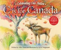 Cover image for C is for Canada : celebrating our nation / written by Michael Ulmer ; illustrated by Sylvie Daigneault.