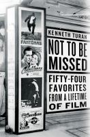 Cover image for Not to be missed : fifty-four favorites from a lifetime of film / Kenneth Turan.