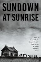Cover image for Sundown at sunrise : a story of love and murder, based on one of the most notorious ax murders in American history / Marty Seifert.