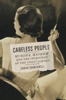 Cover image for Careless people : murder, mayhem, and the invention of the Great Gatsby / Sarah Churchwell.