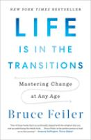 Cover image for Life is in the transitions: mastering change at any age / Bruce Feiler.