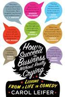 Cover image for How to succeed in business without really crying / by Carol Leifer.