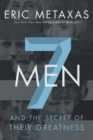 Cover image for Seven men : and the secret of their greatness / Eric Metaxas.