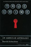 Cover image for True crime : an American anthology / edited by Harold Schechter.
