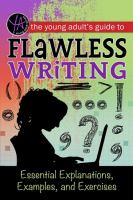Cover image for The young adult's guide to flawless writing : essential explanations, examples, and exercises / by Lindsey Carman.