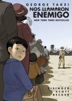 Cover image for Nos llamaron enemigo / escrito por George Takei, Justin Eisinger, Steven Scott ; ilustrado por Harmony Becker ; deseñado y rotulado por Gilberto Lazcano.