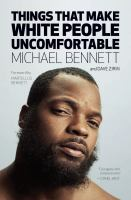 Cover image for Things that make white people uncomfortable / Michael Bennett and Dave Zirin ; foreword by Martellus Bennett.