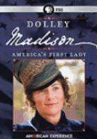 Cover image for Dolley Madison : America's first lady / American Experience presents ; a production of tpt National Productions in association with Middlemarch Films, Inc. for American Experience ; Twin Cities Public Television, Inc. and WGBH Educational Foundation ; produced by Muffie Meyer, Julia Morrison ; written and co-produced by Ronald Blumer ; co-produced by Sharon Sachs ; directed by Muffie Meyer.