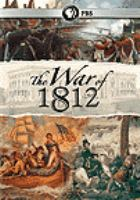 Cover image for The War of 1812 / a production of WNED-TV, Buffalo/Toronto and Florentine Films/Hott Productions, Inc., in association with WETA Washington, D.C. ; a film by Lawrence Hott and Diane Garey ; written by Ken Chowder.