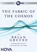 Cover image for The fabric of the cosmos / A NOVA Production ; 32-12 Media (program 1) ; Film Posse (program 2) Spine Films (program 3) ; Lone Wolf Documentary Group (program 4) ; and in association with ARTE France and National Geographic Channel ; WGBH Educational Foundation ; Senior producer and creative director, Jonathan Sahula ; Series executive producer, Joseph McMaster ; for NOVA: senior executive producer, Paula S. Apsell.