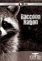 Cover image for Raccoon nation / Raccoons Inc. ; produced in association with the Canadian Broadcasting Corporation, WNET.org Thirteen ; written by Siobhan Flanagan ; directed by Susan K. Fleming.