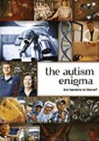 Cover image for The autism enigma / writers/directors, Marion Gruner, Christopher Sumpton ; producers, Christopher Sumpton, Robin Benger, Marion Gruner ; produced in association with Arte France ... [et al.] ; and in association with Canadian Broadcasting Corporation ; Cogent Benger Productions Inc.