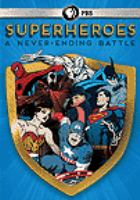 Cover image for Superheroes : a never-ending battle / a Patty and Jay Baker production ; written by Michael Kantor & Laurence Maslon ; directed by Michael Kantor ; produced by Michael Kantor, Sally Rosenthal ; produced by Ghost Light Films in association with Oregon Public Broadcasting.
