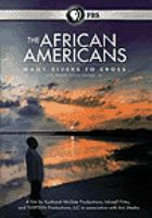 Cover image for The African Americans : many rivers to cross : an unprecedented journey through African Americans history / written and presented by Henry Louise Gate, Jr.