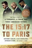 Cover image for The 15:17 to Paris : the true story of a terrorist, a train, and three American heroes / Anthony Sadler, Alek Skarlatos, Spencer Stone, and Jeffrey E. Stern.