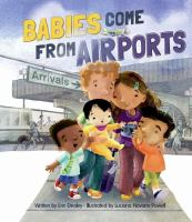 Cover image for Babies come from airports / written by Erin Dealey ; illustrated by Luciana Navarro Powell.