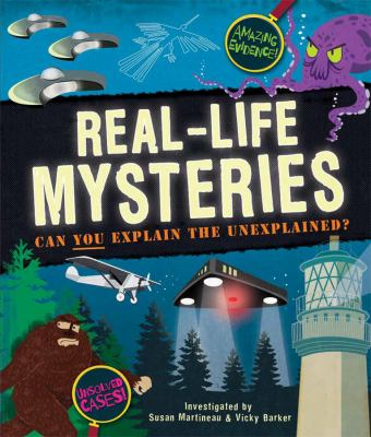 Cover image for Real-life mysteries : can you explain the unexplained? / written by Susan Martineau ; designed & illustrated by Vicky Barker.