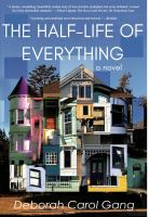Cover image for The half-life of everything / Deborah Carol Gang.