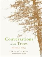 Cover image for Conversations with trees : an intimate ecology / Stephanie Kaza ; illustrations by Davis Te Selle.