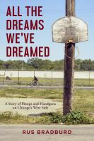 Cover image for All the dreams we've dreamed : a story of hoops and handguns on Chicago's west side / Rus Bradburd.