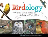 Cover image for Birdology : 30 activities and observations for exploring the world of birds / Monica Russo ; photographs by Kevin Byron.