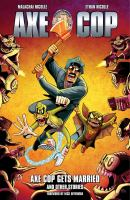 Cover image for Axe cop. 5 / written by Malachai Nicolle [age 9] ; drawn by Ethan Nicolle [age 32] ; colors by Kailey Frizzell ; additional color assistance by Johnathan Mastron, Matthew Sargent and Tom Martin ; cover by Ethan Nicolle with Ryan Browne.