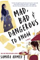 Cover image for Mad, bad & dangerous to know / Samira Ahmed.