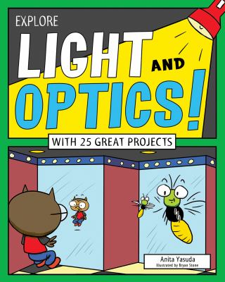 Cover image for Explore light and optics! / Anita Yasuda, illustrated by Brian Stone.