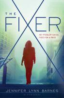 Cover image for The fixer / Jennifer Lynn Barnes.