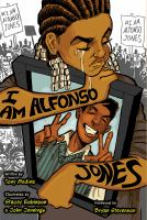 Cover image for I am Alfonso Jones / Tony Medina ; illustrated by Stacey Robinson & John Jennings ; foreword by Bryan Stevenson.
