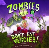 Cover image for Zombies don't eat veggies / by Megan Lacera & Jorge Lacera ; illustrated by Jorge Lacera.