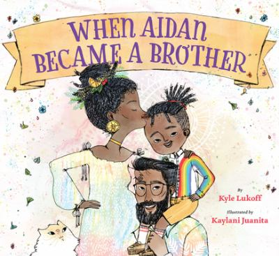 Cover image for When Aidan became a brother / by Kyle Lukoff ; illustrated by Kaylani Juanita.