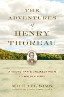 Cover image for The adventures of Henry Thoreau : a young man's unlikely path to Walden Pond / by Michael Sims.
