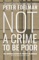 Cover image for Not a crime to be poor : the criminalization of poverty in America / Peter Edelman.