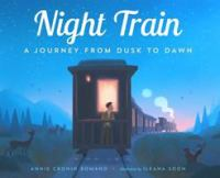 Cover image for Night train : a journey from dusk to dawn / Annie Cronin Romano ; illustrated by Ileana Soon.