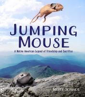 Imagen de portada para Jumping mouse : a native American legend of friendship and sacrifice / Misty Schroe.