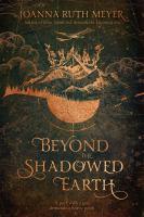 Imagen de portada para Beyond the shadowed earth / Joanna Ruth Meyer.