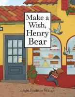 Cover image for Make a wish, Henry Bear / Liam Francis Walsh.