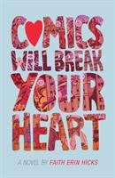 Cover image for Comics will break your heart / a novel by Faith Erin Hicks .