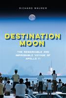 Cover image for Destination Moon : the remarkable and improbable voyage of Apollo 11 / Richard Maurer.