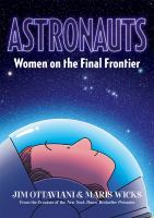 Cover image for Astronauts : women on the final frontier / written by Jim Ottaviani ; artwork by Maris Wicks.