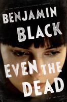 Cover image for Even the dead / Benjamin Black.