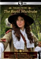Cover image for Tales from the royal wardrobe / presented by Dr. Lucy Worsley ; produced by Tiger Aspect Productions Ltd. and Endemol Company for BBC.