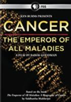 Cover image for Cancer, the emperor of all maladies / a production of Florentine Films, Laura Ziskin Pictures and WETA in association with Ark Media ; written by Geoffrey Ward and Ken Burns, Barak Goodman & David Blistein ; directed by Barak Goodman and Jack Youngelson, Deborah Dickson, Chris Durrance.
