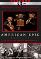 Cover image for American epic / a production of BBC Arena, Lo-Max Films Ltd., Wildwood Enterprises, and Thirteen Productions LLC for WNET ; directed by Bernard MacMahon ; story by Bernard MacMahon & Allison McGourty & Duke Erikson ; telescript by William Morgan ; produced by Allison McGourty, Bernard MacMahon, Duke Erikson ; producer, Bill Holderman ; producer, Adam Block.
