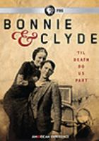 Cover image for Bonnie & Clyde : 'til death do us part / an Ark Media and John Maggio Productions film ; producers, John Maggio, Lindsey Megrue ; director, John Maggio.