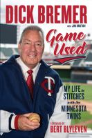 Cover image for Dick Bremer : game used : my life in stitches with the Minnesota Twins / Dick Bremer, with Jim Bruton ; [foreword by Bert Blyleven].