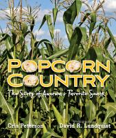 Cover image for Popcorn country : the story of America's favorite snack / Cris Peterson ; photographs by David R. Lundquist.