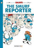 Cover image for The Smurf reporter / a Smurfs graphic novel by Peyo ; with the collaboration of Luc Parthoens and Thierry Culliford, script ; Ludo Borecki art ; Nine and José Grandmont, color.